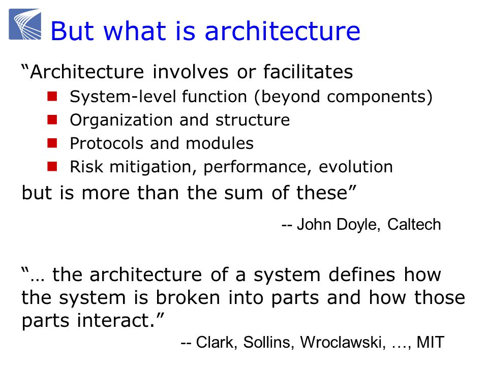 Architecture involves or facilitates System-level function (beyond components) Organization and structure Protocols and modules Risk mitigation, perfo
