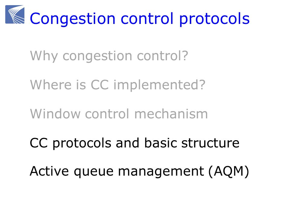 Congestion control protocols Why congestion control? Where is CC implemented? Window control mechanism CC protocols and basic structure Active queue m