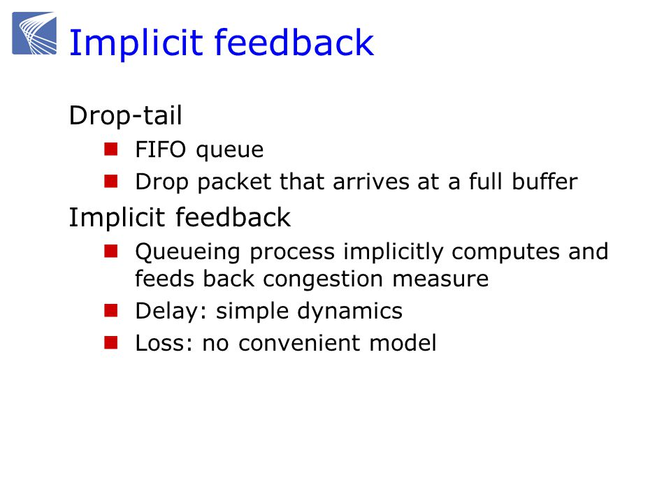 Implicit feedback Drop-tail FIFO queue Drop packet that arrives at a full buffer Implicit feedback Queueing process implicitly computes and feeds back