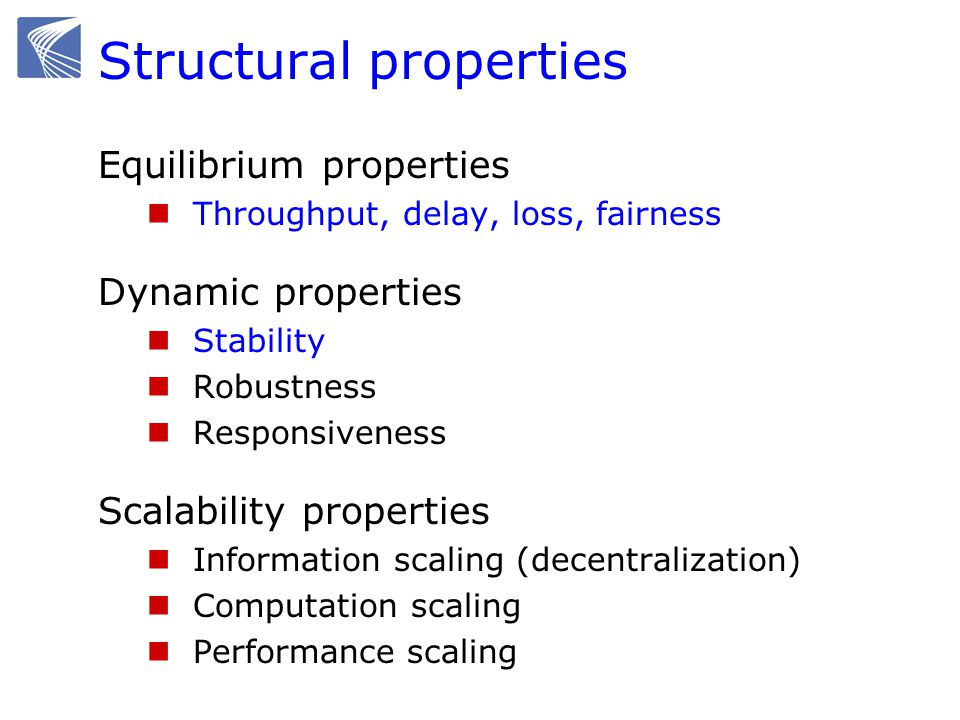 Structural properties Equilibrium properties Throughput, delay, loss, fairness Dynamic properties Stability Robustness Responsiveness Scalability prop