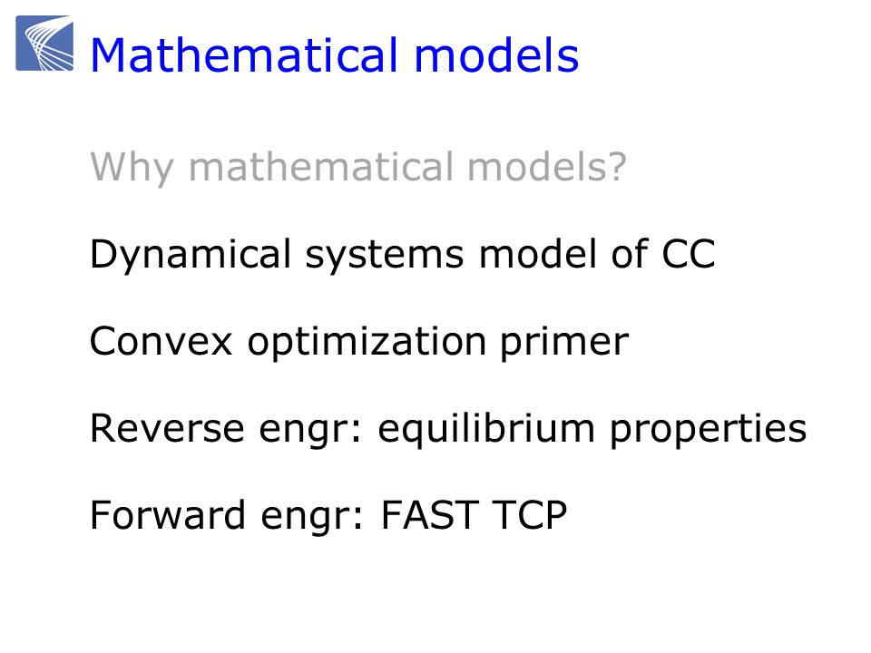Mathematical models Why mathematical models? Dynamical systems model of CC Convex optimization primer Reverse engr: equilibrium properties Forward eng