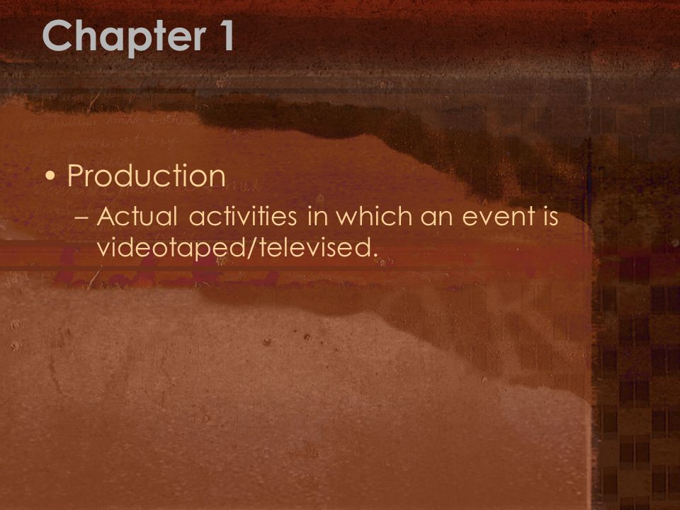 Chapter 1 Production –Actual activities in which an event is videotaped/televised.