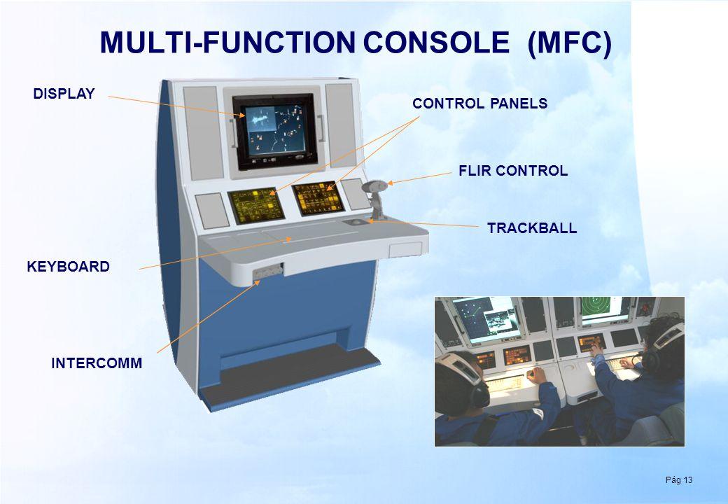Pág 13 MULTI-FUNCTION CONSOLE (MFC) DISPLAY CONTROL PANELS KEYBOARD TRACKBALL FLIR CONTROL INTERCOMM