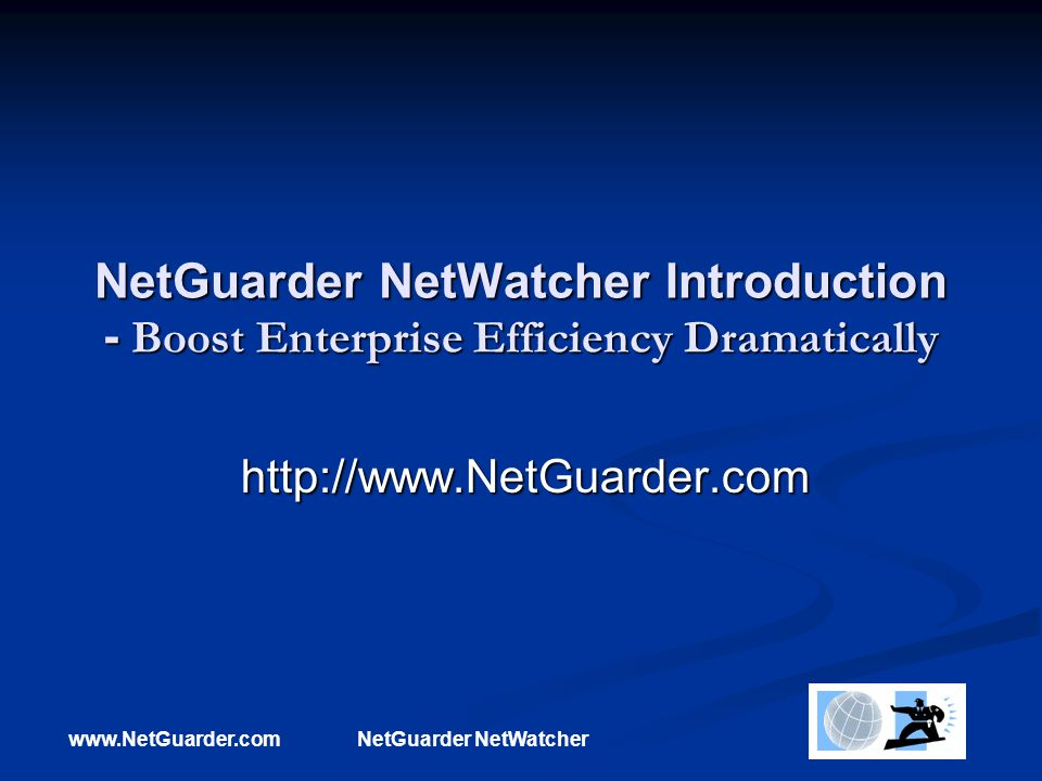 www.NetGuarder.comNetGuarder NetWatcher NetGuarder NetWatcher Introduction - Boost Enterprise Efficiency Dramatically http://www.NetGuarder.com