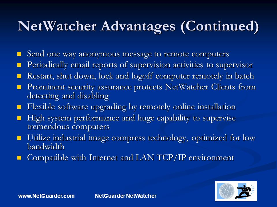 www.NetGuarder.comNetGuarder NetWatcher NetWatcher Advantages (Continued) Send one way anonymous message to remote computers Send one way anonymous me