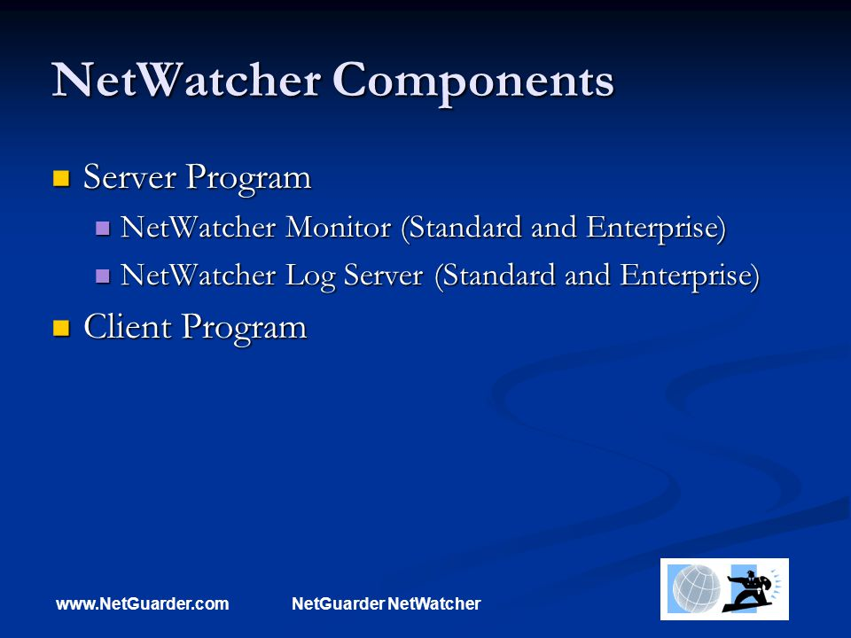 www.NetGuarder.comNetGuarder NetWatcher NetWatcher Components Server Program Server Program NetWatcher Monitor (Standard and Enterprise) NetWatcher Mo