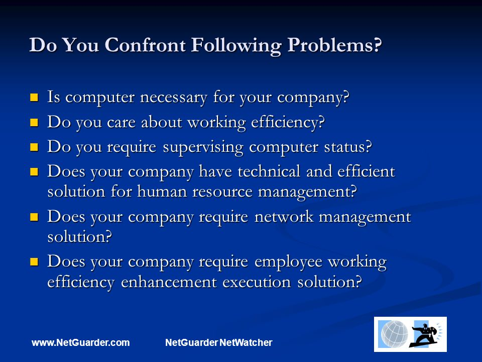 www.NetGuarder.comNetGuarder NetWatcher Do You Confront Following Problems? Is computer necessary for your company? Is computer necessary for your com