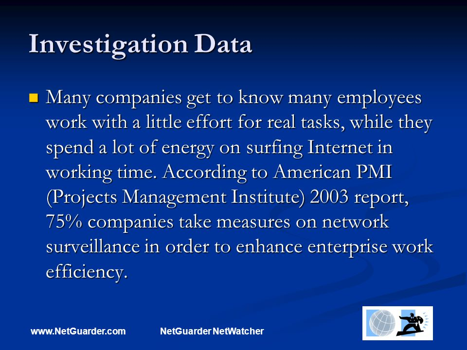 www.NetGuarder.comNetGuarder NetWatcher Investigation Data Many companies get to know many employees work with a little effort for real tasks, while t