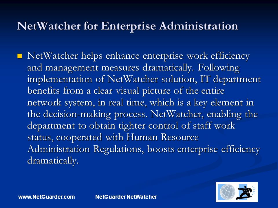 www.NetGuarder.comNetGuarder NetWatcher NetWatcher for Enterprise Administration NetWatcher helps enhance enterprise work efficiency and management measures dramatically.
