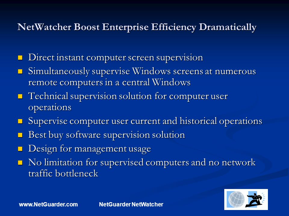 www.NetGuarder.comNetGuarder NetWatcher NetWatcher Boost Enterprise Efficiency Dramatically Direct instant computer screen supervision Direct instant