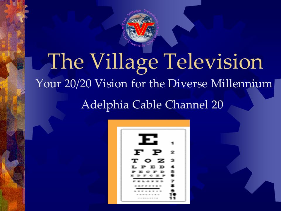 The Village Television Your 20/20 Vision for the Diverse Millennium Adelphia Cable Channel 20