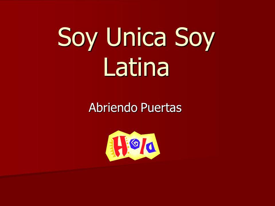 Soy Unica Soy Latina Abriendo Puertas