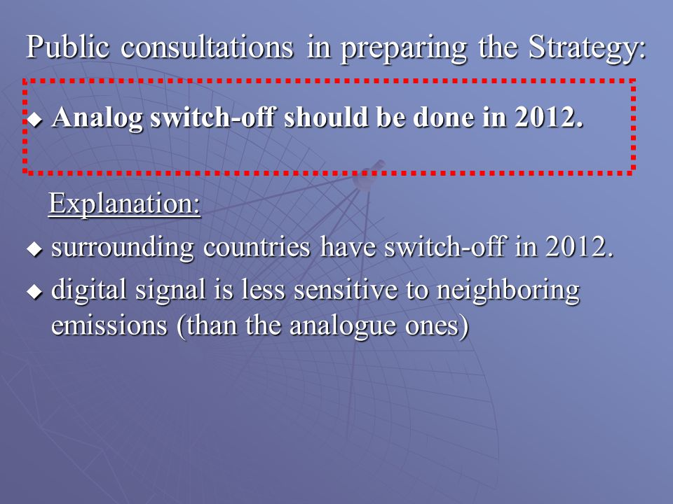 Analog switch-off should be done in 2012. Analog switch-off should be done in 2012. Explanation: Explanation: surrounding countries have switch-off in