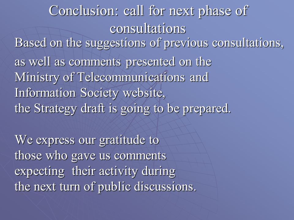 Conclusion: call for next phase of consultations Based on the suggestions of previous consultations, as well as comments presented on the Ministry of