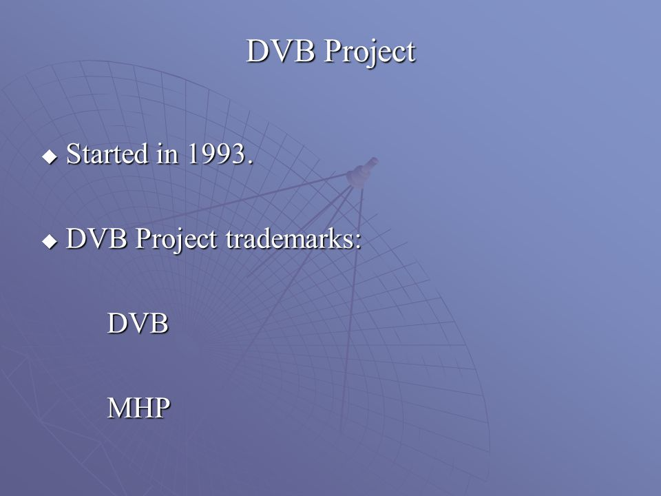 DVB Project Started in 1993. Started in 1993. DVB Project trademarks: DVB Project trademarks:DVBMHP