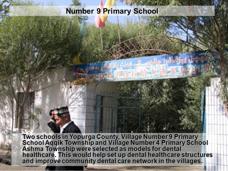 Number 9 Primary School Two schools in Yopurga County, Village Number 9 Primary School Aqqik Township and Village Number 4 Primary School Ashma Township were selected as models for dental healthcare.