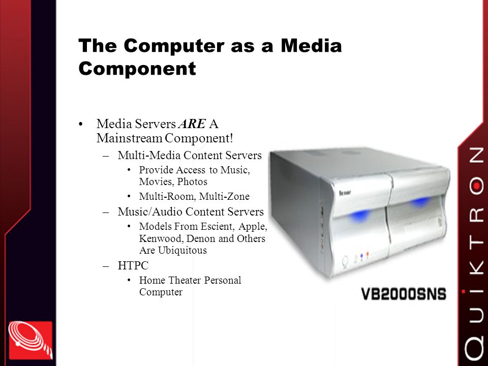 The Computer as a Media Component Media Servers ARE A Mainstream Component.