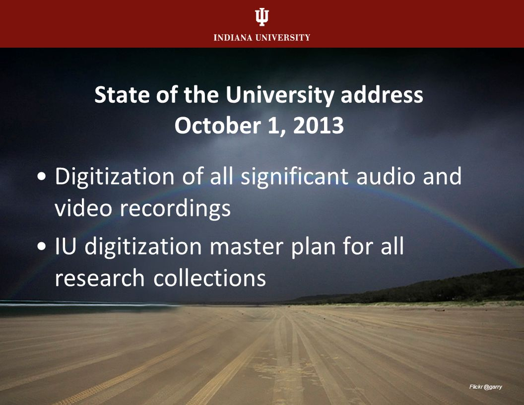 State of the University address October 1, 2013 Media Digitization and Preservation Initiative (MDPI) Flickr @garry