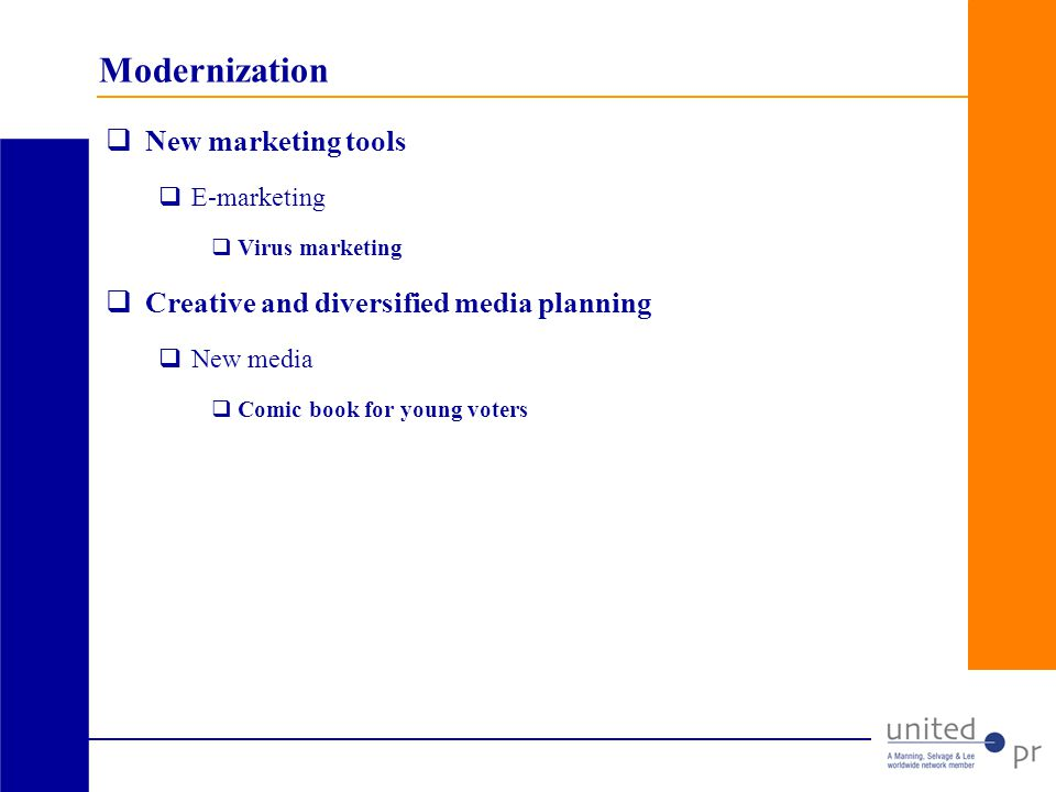 Modernization New marketing tools E-marketing Virus marketing Creative and diversified media planning New media Comic book for young voters