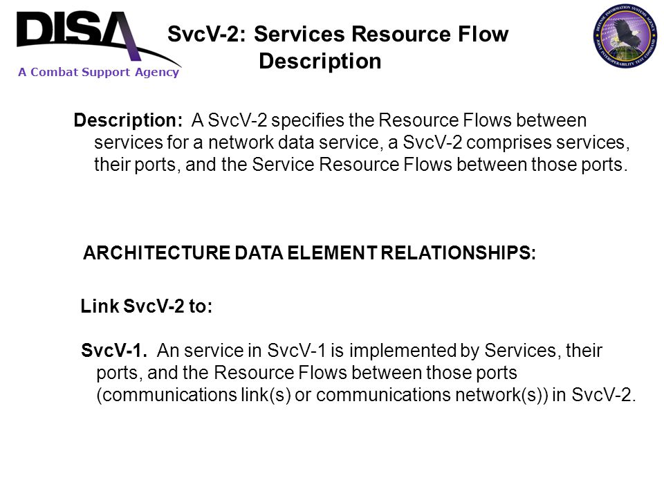 A Combat Support Agency Description: A SvcV-2 specifies the Resource Flows between services for a network data service, a SvcV-2 comprises services, t