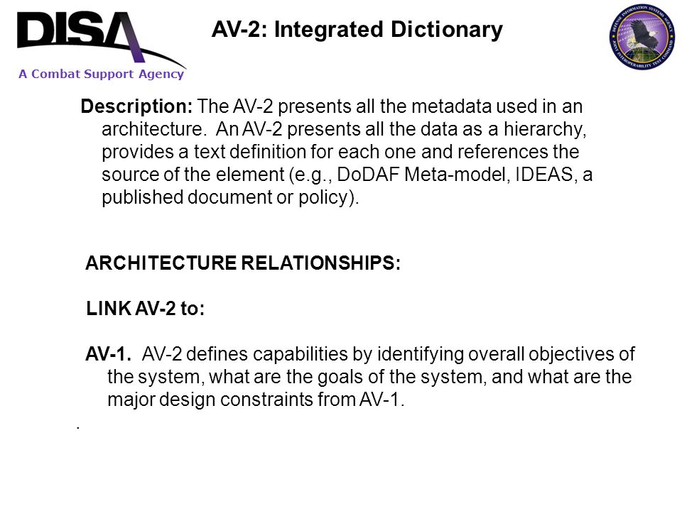A Combat Support Agency Description: The AV-2 presents all the metadata used in an architecture. An AV-2 presents all the data as a hierarchy, provide