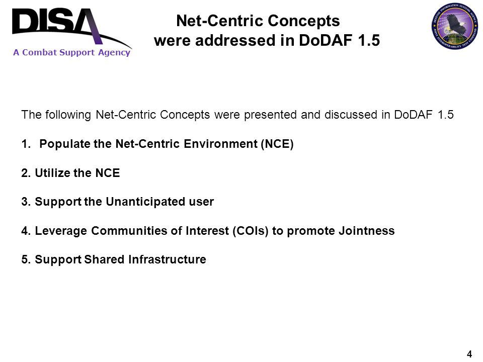 A Combat Support Agency 4 Net-Centric Concepts were addressed in DoDAF 1.5 The following Net-Centric Concepts were presented and discussed in DoDAF 1.