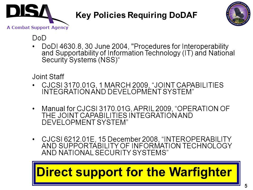 A Combat Support Agency 5 Key Policies Requiring DoDAF DoD DoDI 4630.8, 30 June 2004,