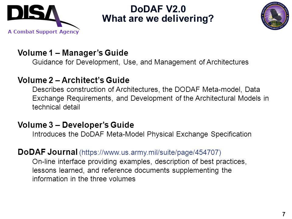 A Combat Support Agency 7 DoDAF V2.0 What are we delivering? Volume 1 – Managers Guide Guidance for Development, Use, and Management of Architectures