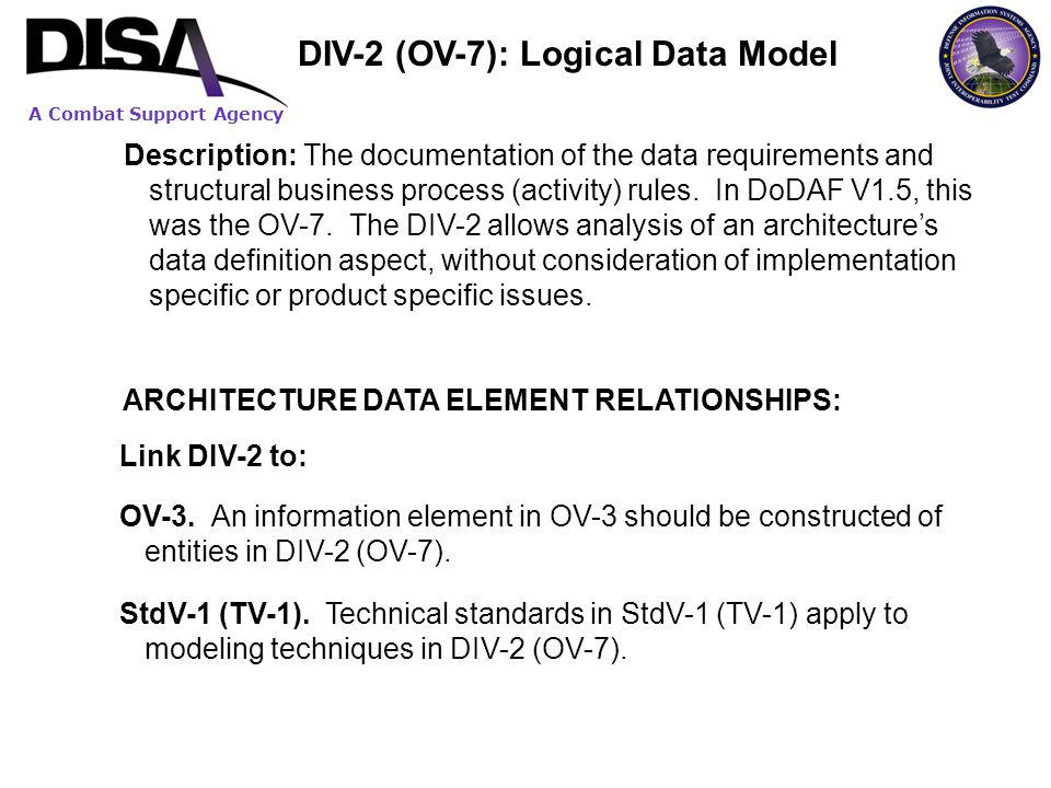 A Combat Support Agency Description: The documentation of the data requirements and structural business process (activity) rules. In DoDAF V1.5, this