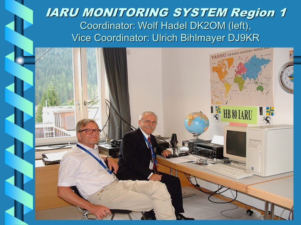 IARU MONITORING SYSTEM Region 1 Coordinator: Wolf Hadel DK2OM (left), Vice Coordinator: Ulrich Bihlmayer DJ9KR