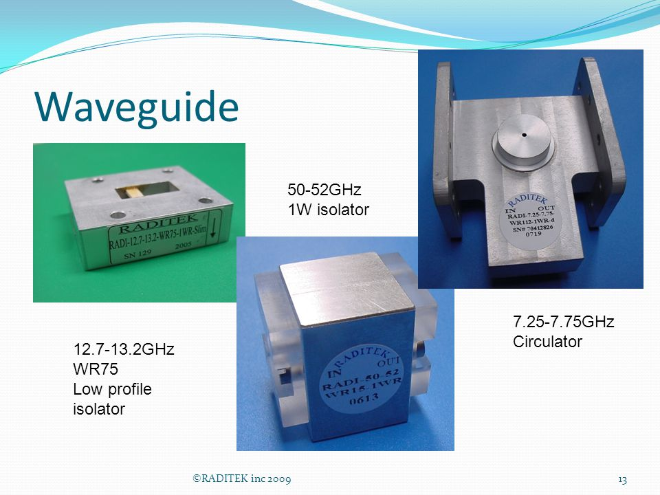 Waveguide ©RADITEK inc 200913 12.7-13.2GHz WR75 Low profile isolator 7.25-7.75GHz Circulator 50-52GHz 1W isolator