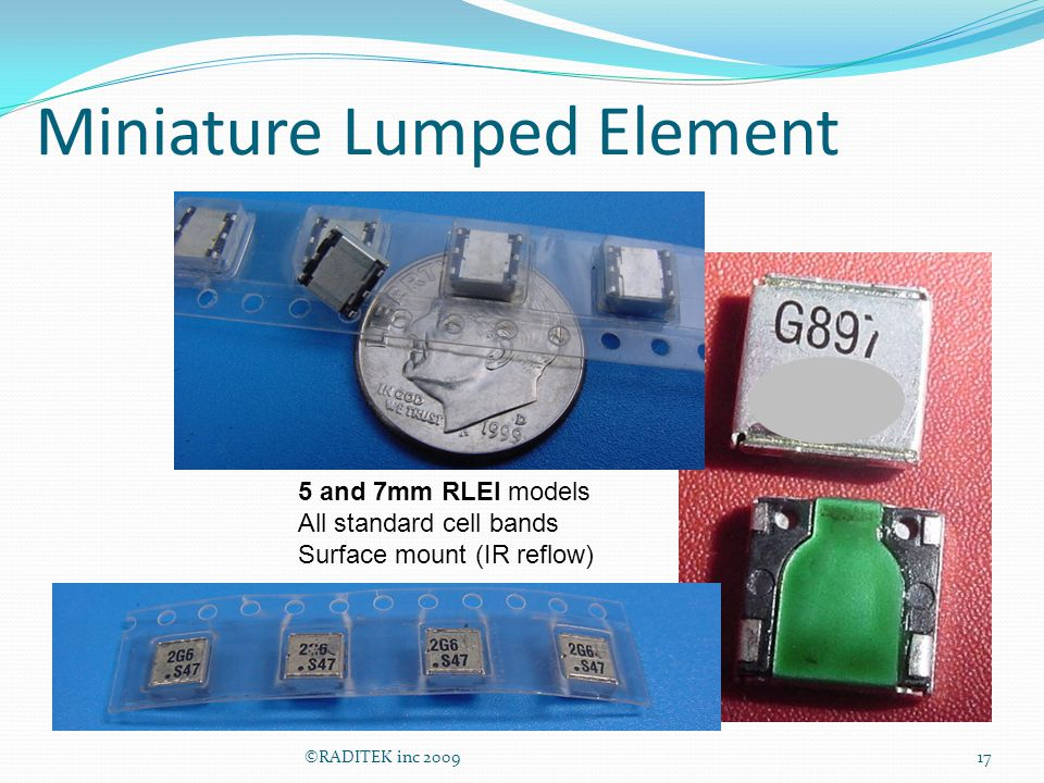 Miniature Lumped Element ©RADITEK inc 200917 5 and 7mm RLEI models All standard cell bands Surface mount (IR reflow)