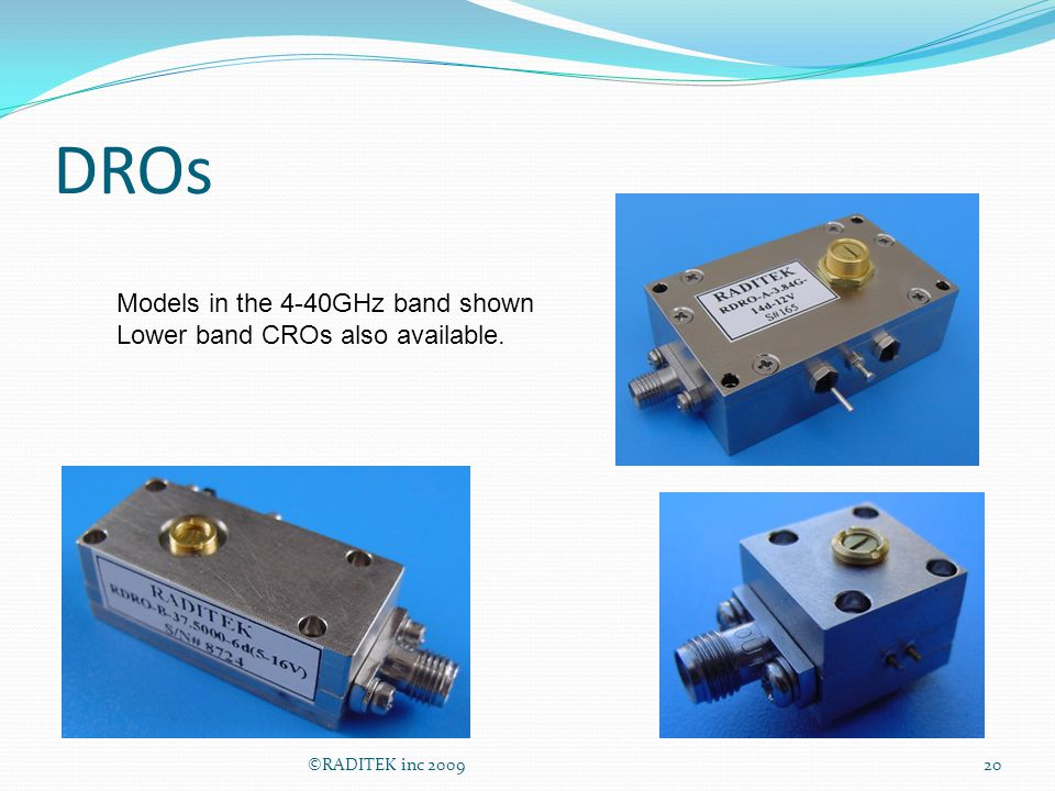 DROs ©RADITEK inc 200920 Models in the 4-40GHz band shown Lower band CROs also available.