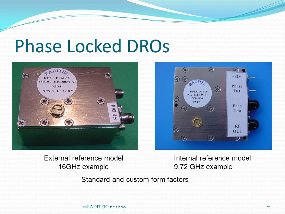 Phase Locked DROs ©RADITEK inc 200921 Standard and custom form factors External reference model 16GHz example Internal reference model 9.72 GHz exampl