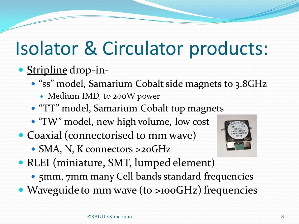 Isolator & Circulator products: Stripline drop-in- ss model, Samarium Cobalt side magnets to 3.8GHz Medium IMD, to 200W power TT model, Samarium Cobal