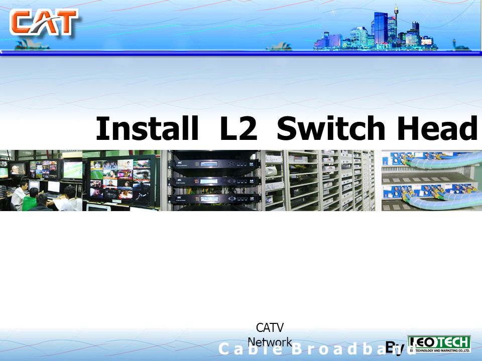 Install L2 Switch Head End CATV CATV Network By C a b l e B r o a d b a n d
