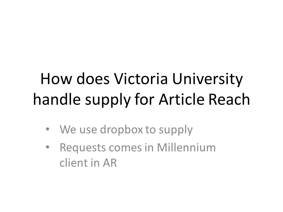 How does Victoria University handle supply for Article Reach We use dropbox to supply Requests comes in Millennium client in AR