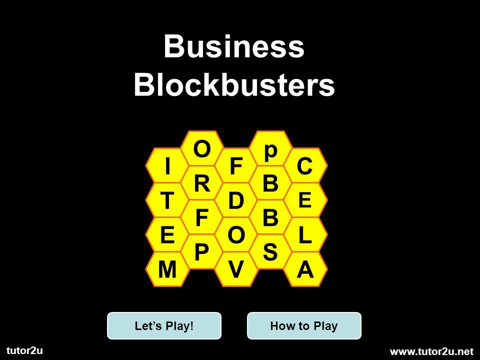 www.tutor2u.net tutor2u Business Blockbusters I T E M O R F P F D O V p B B S C E L A Lets Play!How to Play