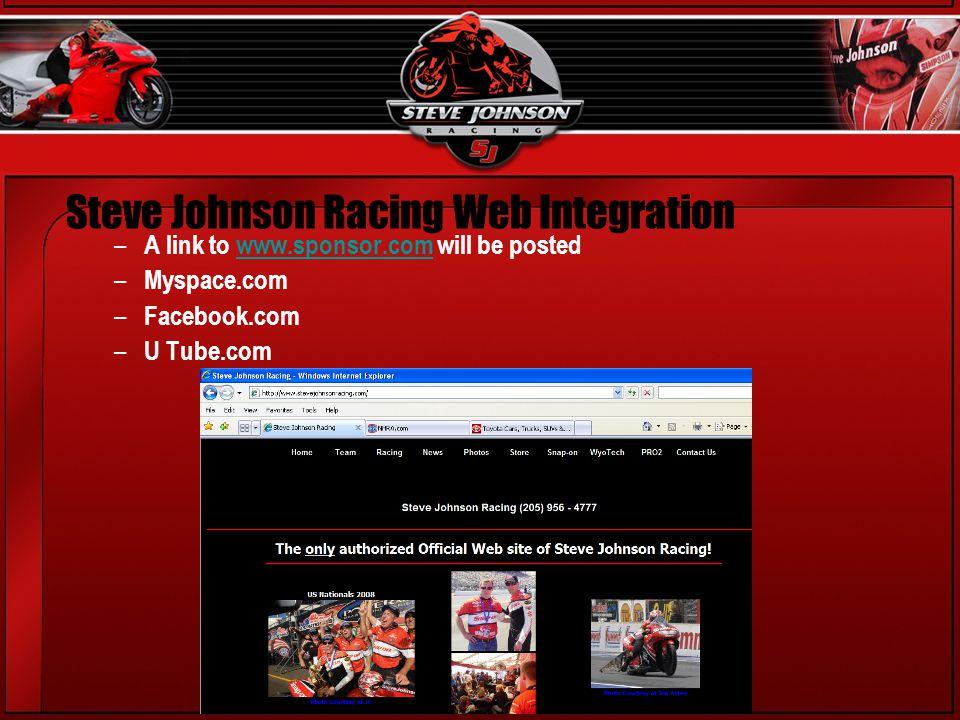 Steve Johnson Racing Web Integration – A link to www.sponsor.com will be postedwww.sponsor.com – Myspace.com – Facebook.com – U Tube.com