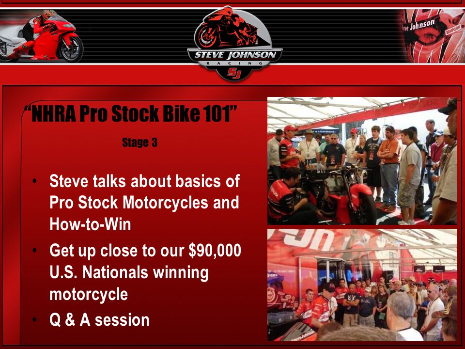 NHRA Pro Stock Bike 101 Stage 3 Steve talks about basics of Pro Stock Motorcycles and How-to-Win Get up close to our $90,000 U.S.