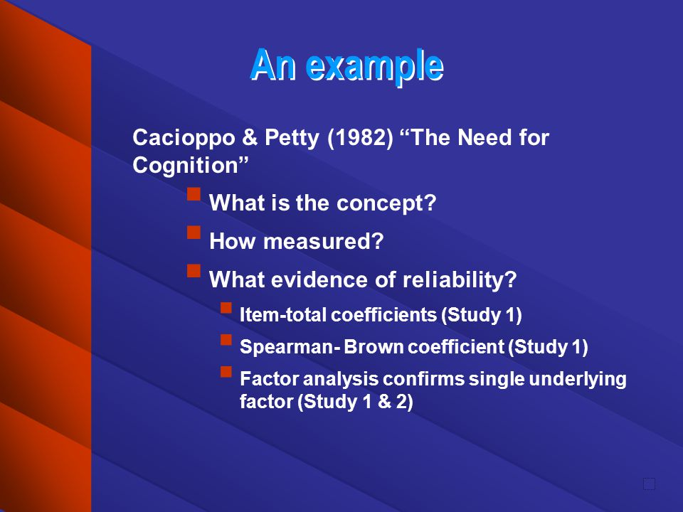 An example Cacioppo & Petty (1982) The Need for Cognition What is the concept? How measured? What evidence of reliability? Item-total coefficients (St