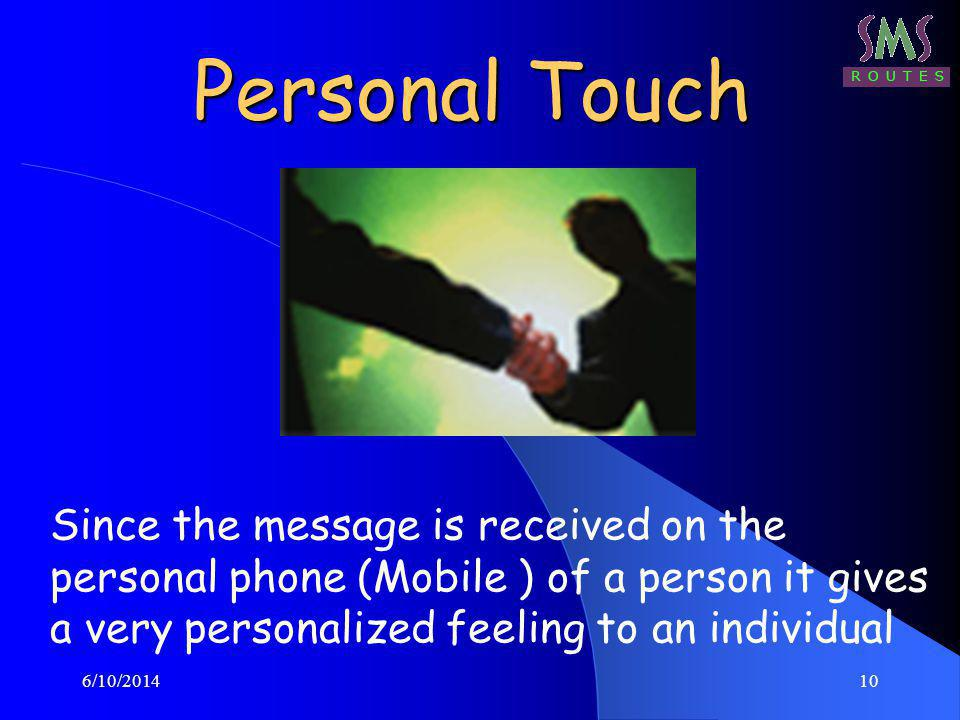 6/10/201410 Personal Touch Since the message is received on the personal phone (Mobile ) of a person it gives a very personalized feeling to an indivi