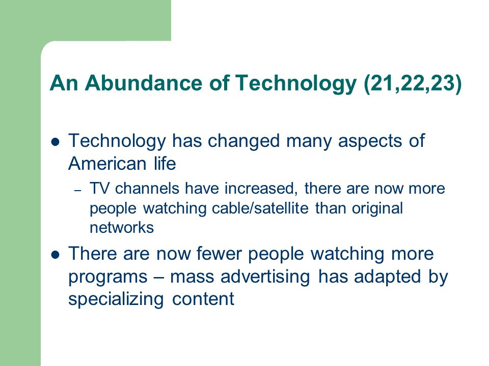 An Abundance of Technology (21,22,23) Technology has changed many aspects of American life – TV channels have increased, there are now more people wat