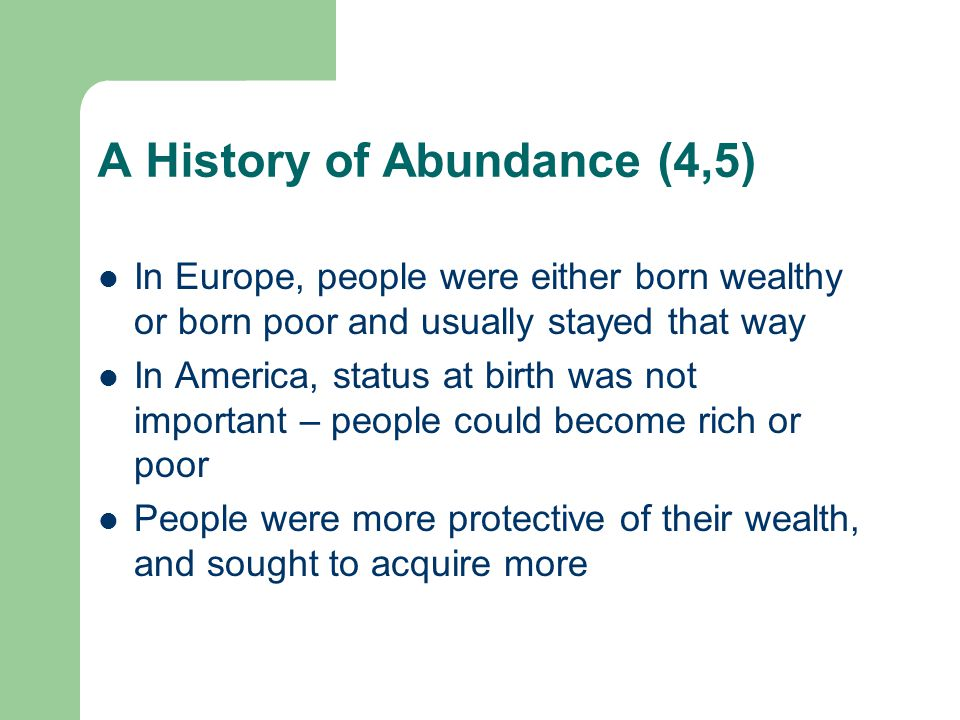 A History of Abundance (4,5) In Europe, people were either born wealthy or born poor and usually stayed that way In America, status at birth was not i