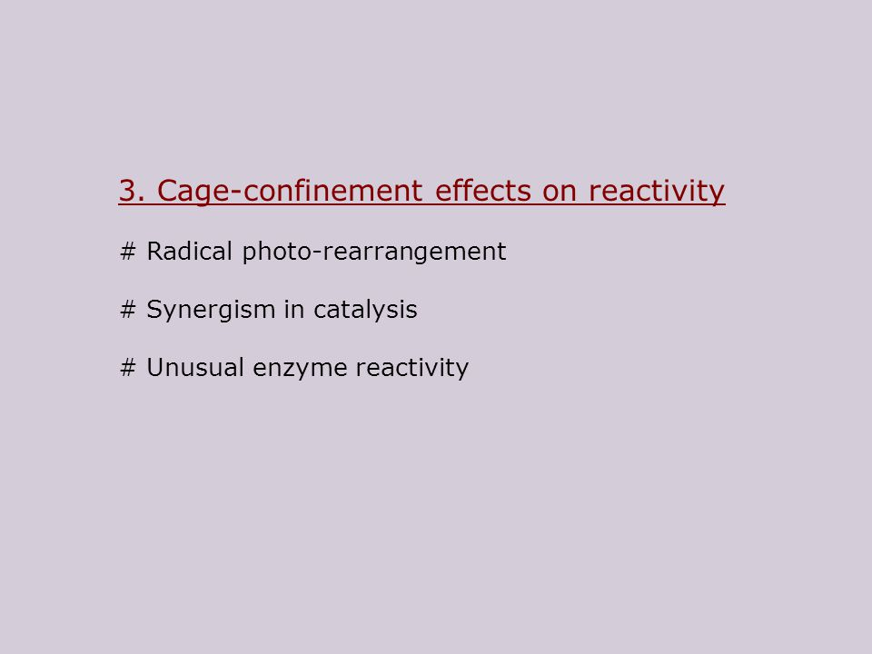 3. Cage-confinement effects on reactivity # Radical photo-rearrangement # Synergism in catalysis # Unusual enzyme reactivity