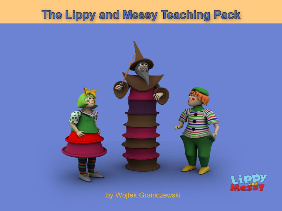 Lippy and Messy is a television series for children (3–6 years of age) produced by the team of Bell Krakow and TVP (Polish Public TV).