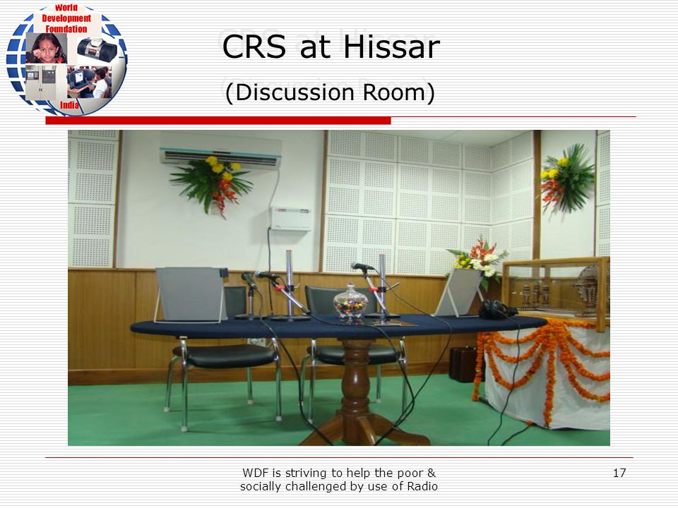 WDF is striving to help the poor & socially challenged by use of Radio 17 CRS at Hissar (Discussion Room) CRS at Hissar (Discussion Room)