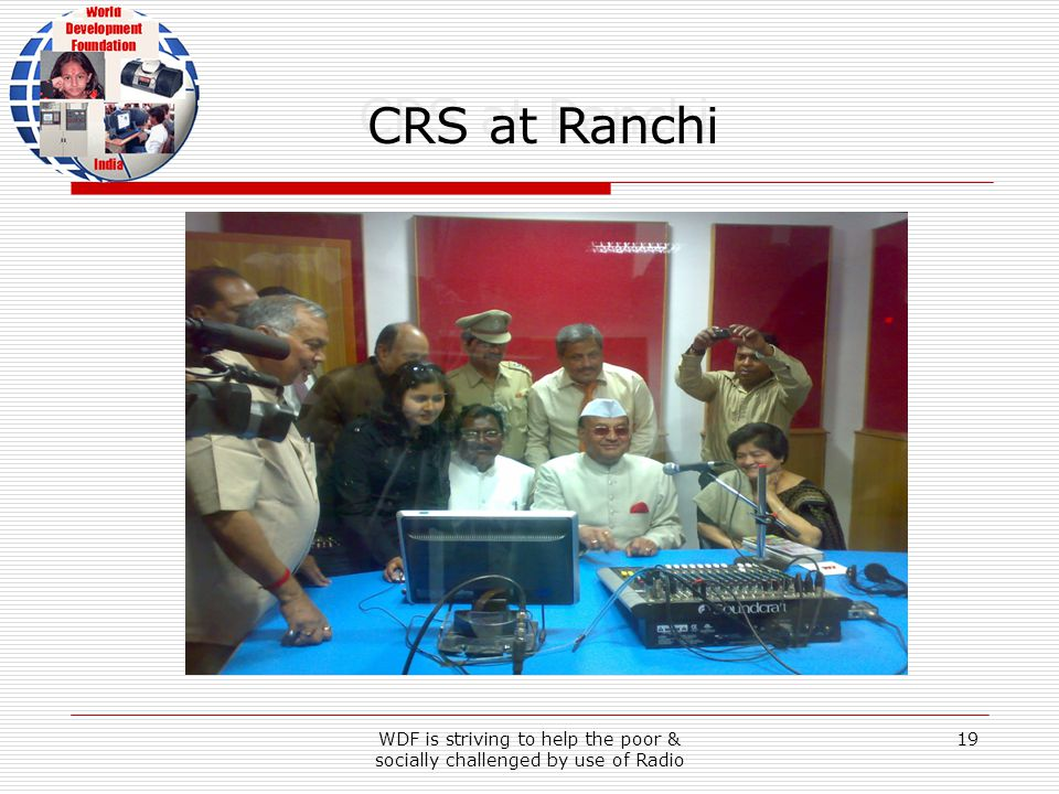 WDF is striving to help the poor & socially challenged by use of Radio 19 CRS at Ranchi