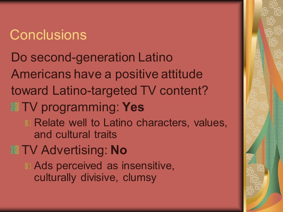 Conclusions Do second-generation Latino Americans have a positive attitude toward Latino-targeted TV content.