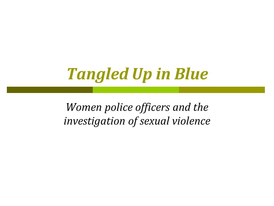 Tangled Up in Blue Women police officers and the investigation of sexual violence